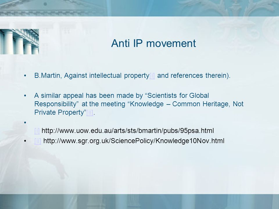 Anti IP movement B.Martin, Against intellectual property[i] and references therein).